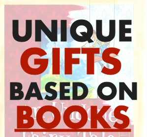 Unique Gifts Based on Books