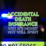 Accidental death insurance pays your beneficiary a lump sum if you pass away as a direct result of an accident. Here's why you probably don't need it.