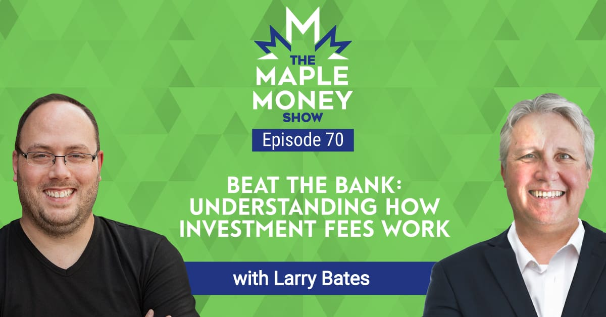 Beat The Bank: Understanding How Investment Fees Work, with Larry Bates