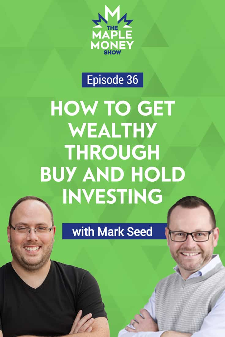 How to Get Wealthy Through Buy and Hold Investing, with Mark Seed