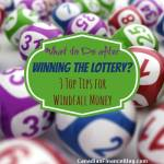 What to Do after Winning the Lottery? 3 Top Tips for Windfall Money