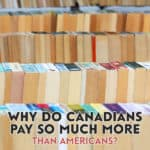 Canadians pay more than Americans on almost all consumer goods: groceries, beer, gas and books, to name a few, despite being just across the border.