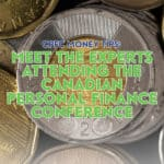 The experts speaking at the Canadian Personal Finance Conference (CPFC15) share their top money tips, from reducing your expenses to earning more money.