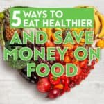 It is possible to eat healthier and save money on your overall food bill. Here are 5 ways to save money on food and improve the health of your meals.