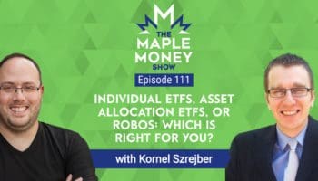 Individual ETFs, Asset Allocation ETFs, or Robos: Which Is Right for You? with Kornel Szrejber