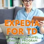 With all of the competing travel rewards programs out there, how do I know if Expedia for TD is right for me. It all depends on how you spend on travel.