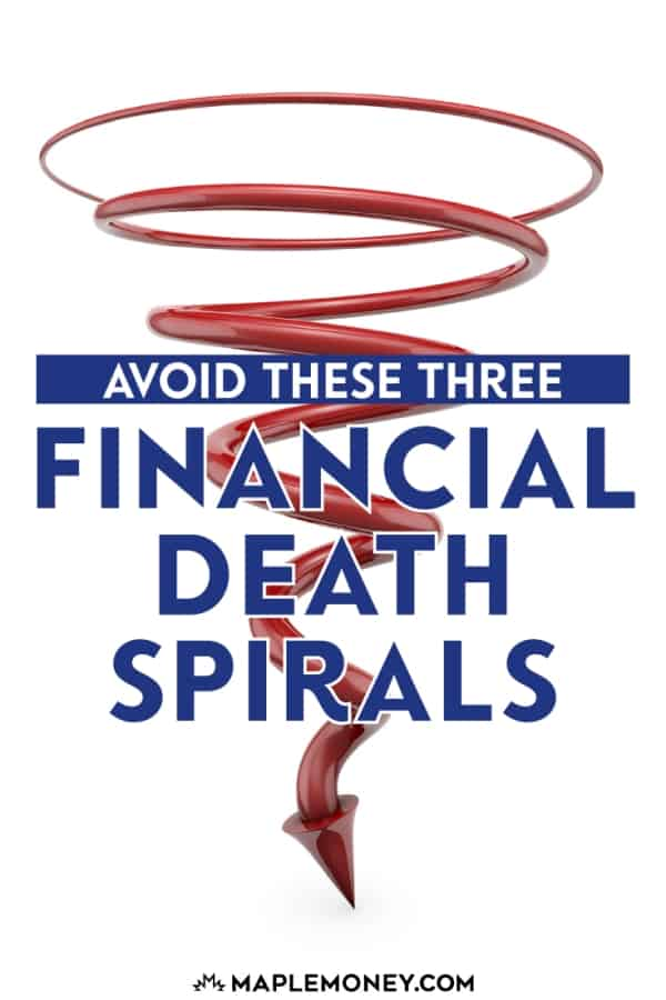 If you want to avoid short-term financial stress, as well as long-term money problems, you need to try to avoid the following 3 financial death spirals.