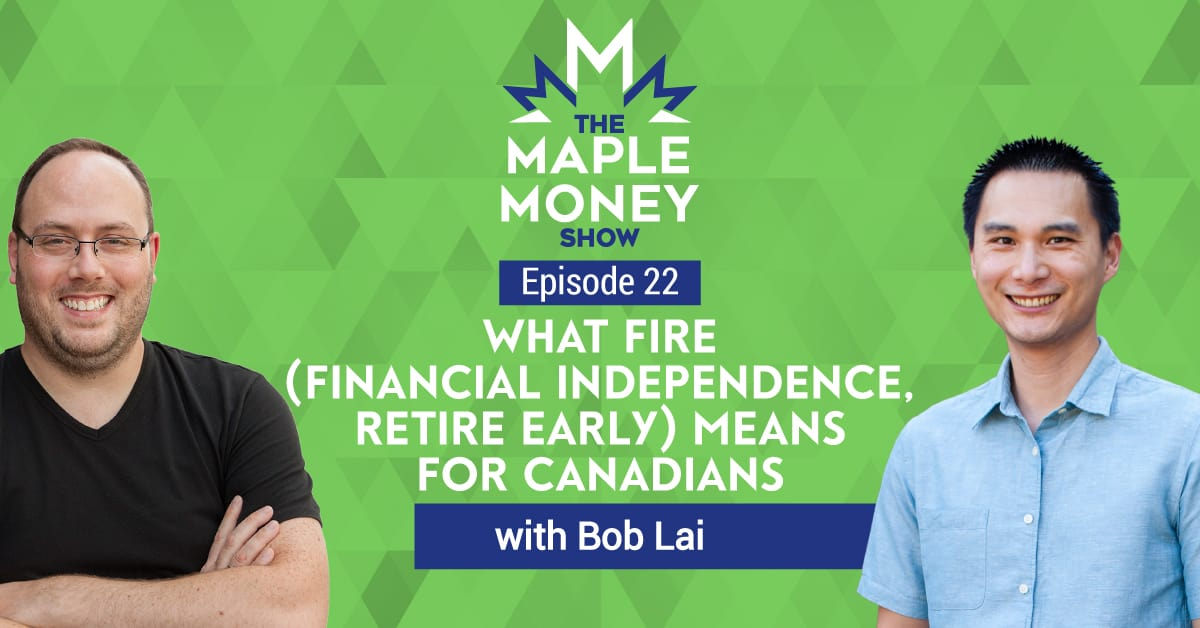 What FIRE (Financial Independence, Retire Early) Means for Canadians, with Bob Lai