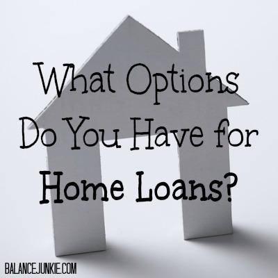What Options Do You Have for Home Loans?