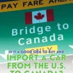 Looking to buy and import a car from the U.S. to Canada? Here are some tips on how to import a car and the costs associated with importing a car.
