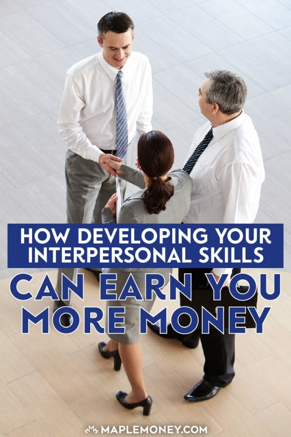 One of the best ways to improve your earning power is to develop your interpersonal skills. Here are some of the ways that interpersonal skills can pay off.