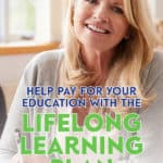 The Lifelong Learning Plan (LLP) is a government program that allows you to withdraw money from your RRSPs for education without any tax being withheld.