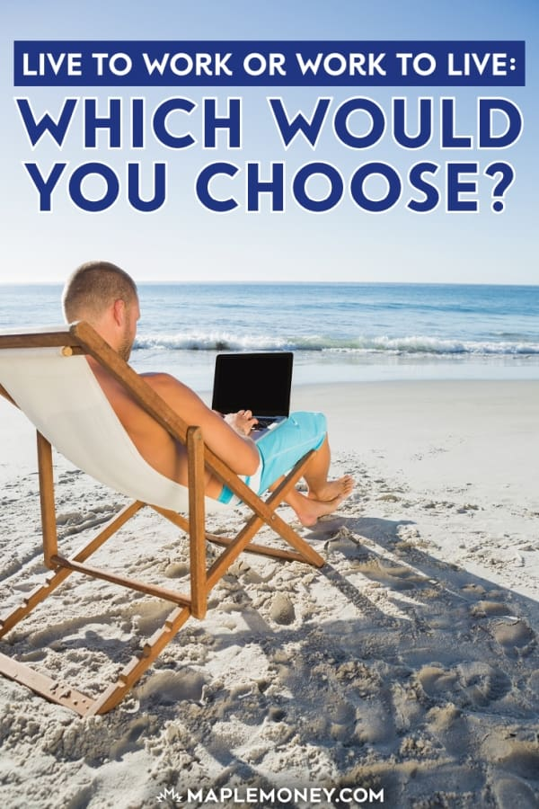 Live to work, or work to live? We all have to come to a decision in our life about certain priorities in regards to our lifestyle and workplace.