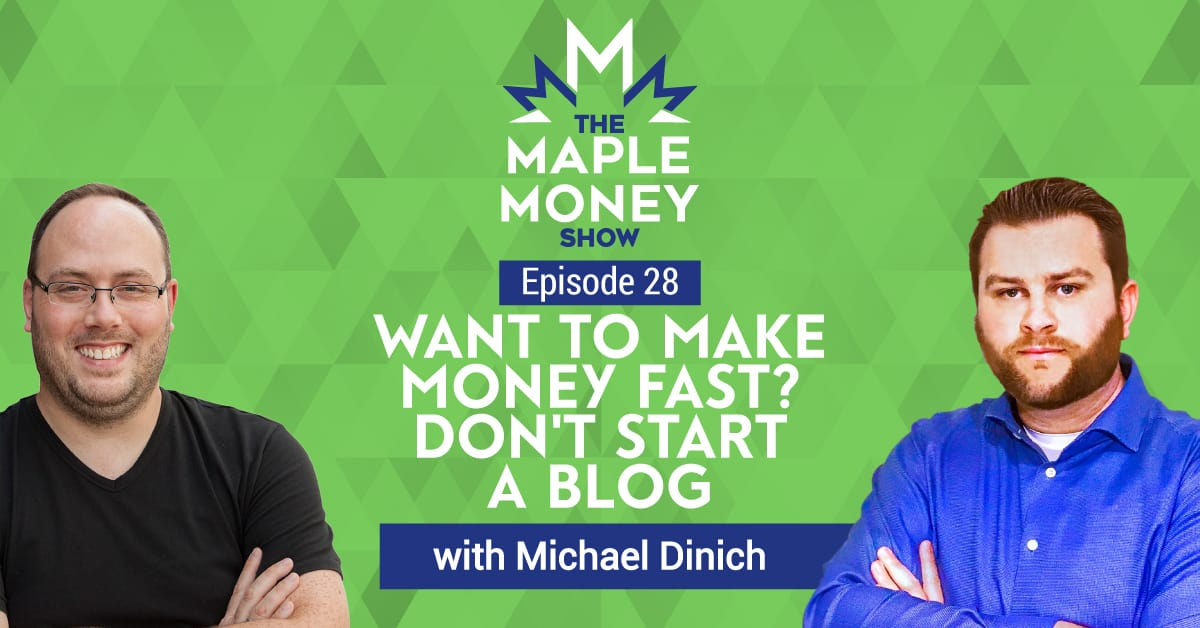 Want to Make Money Fast? Don't Start a Blog, with Michael Dinich