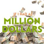 What exactly would I do with a million dollars? If I was suddenly a millionaire, would I pay off my mortgage? Maybe quite my job? Invest for income?