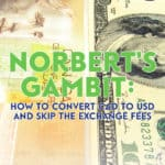 Norbert's Gambit may be the only way to avoid the premium charged by financial institutions on forex transactions. Get more savings when you use Questrade.