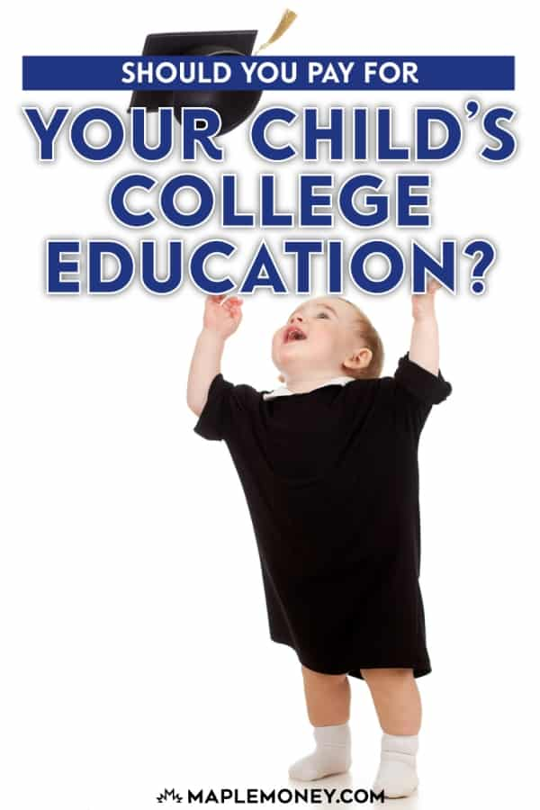 Should you pay for your child's college education? You want to help your child succeed, but at the same time you don't want to bankrupt yourself.