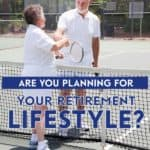 Determining how you want to live in retirement is important, since your retirement lifestyle preferences will impact how much money you need.