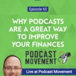 My three guests on this special episode recorded live from Podcast Movement to talk about why podcasts can be a great way to improve your finances.