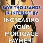 One of the best ways to achieve a debt free lifestyle is by increasing your mortgage payment, which can save thousands and pay your mortgage years earlier.