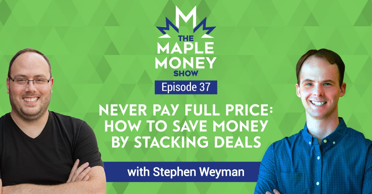 Never Pay Full Price: How to Save Money by Stacking Deals, with Stephen Weyman