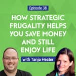 Tanja Hester, author of Work Optional and founder of Our Next Life, shares her views on saving money while being able to spend on quality items or experiences.
