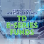 TD e-Series Funds: Reduce Your Investment Fees