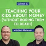 Want to teach your kids about personal finance? Matt Matheson from Method To Your Money shares how parents can find teachable moments for their children.