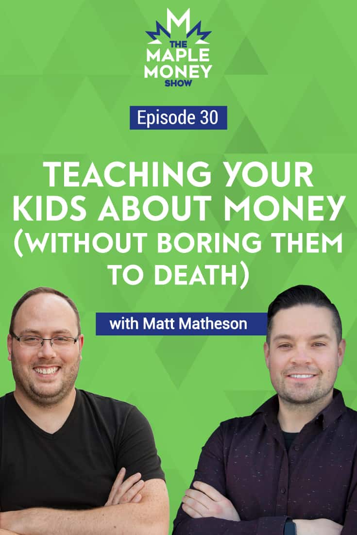 Teaching Your Kids About Money (Without Boring Them to Death), with Matt Matheson