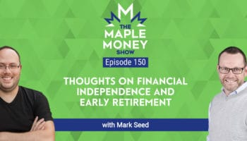 Thoughts on Financial Independence and Early Retirement, with Mark Seed